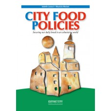 City food Policies. Securing our daily bread in an urbanizing world di Isabelle Lacourt e Maurizio Mariani