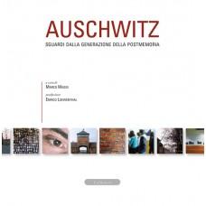 Auschwitz. Sguardi dalla generazione della postmemoria a cura di Marco Maggi